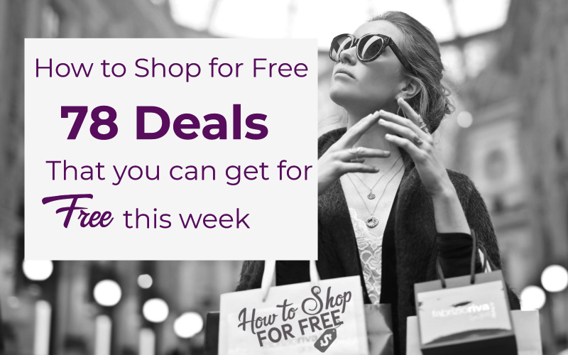 How to Shop for F-R-E-E ~ 78 Deals that You Can Get for F-R-E-E this Week!