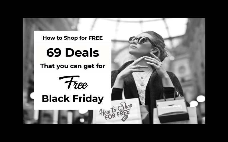 How to Shop for F-R-E-E on Black Friday ~  69 Deals that You Can Get for F-R-E-E!